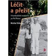 Léčit a přežít: V kambodžské nemocnici po Pol Potovi - Kniha