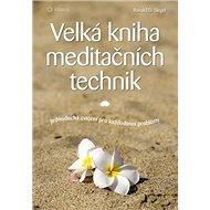 Velká kniha meditačních technik: Jednoduchá cvičení pro každodenní problémy - Kniha