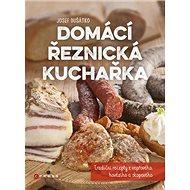 Domácí řeznická kuchařka: Tradiční recepty z vepřového, hovězího a skopového - Kniha