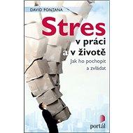 Stres v práci a v životě: Jak ho pochopit a zvládat