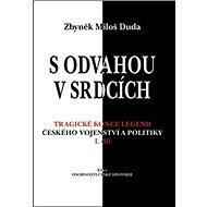 S odvahou v srdcích: Tragické konce legend českého vojenství a politiky - Kniha