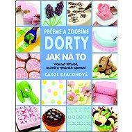 Kniha Pečeme a zdobíme dorty Jak na to: Více než 300 rad, technik a výrobních tajemství…