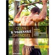 Cesta k vojenské zdatnosti: Nároky výcviku v ozbrojených silách - Kniha