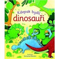 Kdepak bydlí dinosauři - Kniha