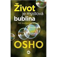 Život je mýdlová bublina: 100 duchovních vhledů - Kniha