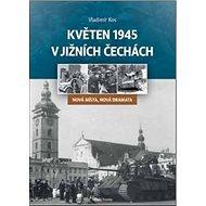 Květen 1945 v jižních Čechách: Nová místa, nová dramata - Kniha