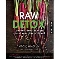 Raw detox: Lahodný restart těla pro zdraví, energii a zeštíhlení