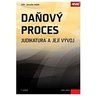 Daňový proces: Judikatura a její vývoj - Kniha