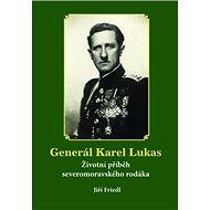 Generál Karel Lukas: Životní příběh severomoravského rodáka - Kniha