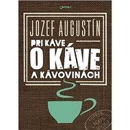 Pri káve o káve a kávovinách - Kniha