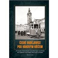 České Budějovice pod hákovým křížem: Nový pohled na okupační každodennost jihočeské metropole - Kniha