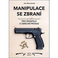 Manipulace se zbraní při zkoušce odborné způsobilosti: pro žadatele o zbrojní průkaz - Kniha