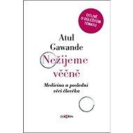 Nežijeme věčně: Medicína a poslední věci člověka - Kniha