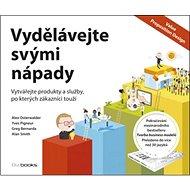 Vydělávejte svými nápady: Vytvářejte produkty a služby, po kterých zákazníci touží - Kniha