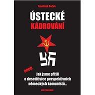 Ústecké kádrování: aneb Jak jsme přišli o desetitisíce perspektivních německých komunistů...