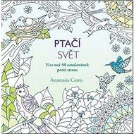 Ptačí svět: Více než 50 omalovánek proti stresu - Kniha