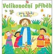 Velikonoční příběh pro kluky a holky - Kniha