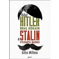 Když Hitler bral kokain a Stalin vyloupil banku - Kniha