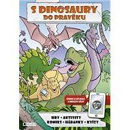 S dinosaury do pravěku: Hry, aktivity, komiks, hádanky, kvízy - Kniha