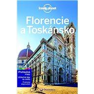 Florencie a Toskánsko: Z řady průvodců Lonely Planet - Kniha