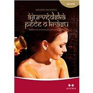 Ájurvédská péče o krásu: Nadčasové techniky pro přirozenou krásu - Kniha