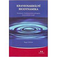 Kraniosakrální biodynamika: Seznámení s biodynamickým přístupem kraniosakrální terapie - Kniha