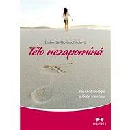 Tělo nezapomíná: Psychovyziologie a léčba traumatu - Kniha