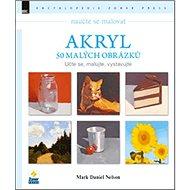 Naučte se malovat Akryl: 50 malých obrázků