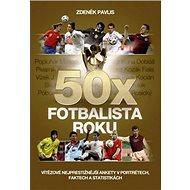 50x Fotbalista roku: Vítězové nejprestižnější ankety v portrétech, faktech a statistikách - Kniha