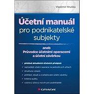 Účetní manuál pro podnikatelské subjekty: aneb Průvodce účetními operacemi a účetní závěrkou - Kniha