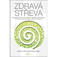 Zdravá střeva: Poznejte tajemství mikrobioty a získejte dlouhodobou kontrolu nad svou váhou - Kniha