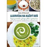 Ajurvéda na každý deň: Sezónny sprievodca zdravým jedlom a životosprávou - Kniha