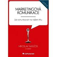 Marketingová komunikace: Jak komunikovat na našem trhu - Kniha