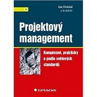 Projektový management: Komplexně, prakticky a podle světových standardů - Kniha