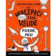 Nebezpečí stále číhá všude: Pozor pes! - Kniha