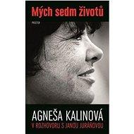 Mých sedm životů: Agneša Kalinová v rozhovoru s Janou Juráňovou - Kniha