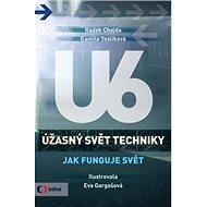 Úžasný svět techniky U6 Jak funguje svět - Kniha