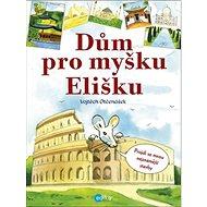 Dům pro myšku Elišku: Projdi se mnou nejznámější stavby - Kniha
