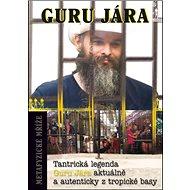 Metafyzické mříže: Tantrická legenda Guru Jára aktuálně a autenticky z tropické basy - Kniha