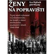 Ženy na popravišti: Tresty smrti vykonané v Československu na ženách v rámci retribučního soudnictví