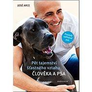 Pět tajemství šťastného vztahu člověka a psa: Proslulý zaříkáváč psů - Kniha
