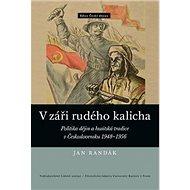 V záři rudého kalicha: Politika dějin a husitská tradice v Československu 1948–1956