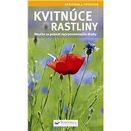Kvitnúce rastliny: Naučte sa poznať najvýznamnejšie druhy - Kniha