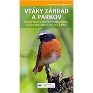 Vtáky záhrad a parkov: Pozorovanie a určovanie najčastejších vtáčích obyvateľov záhrad a parkov - Kniha