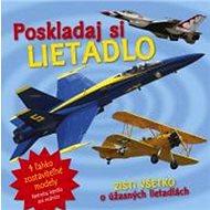 Poskladaj si lietadlo: Zisti všetko o úžasných lietadlách - Kniha