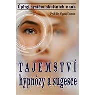 Tajemství hypnózy a sugesce: Úplný systém okultních nauk - Kniha