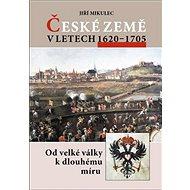 České země v letech 1620–1705: Od velké války k dlouhodobému míru