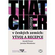 Thatcherismus v českých zemích: Vývoj a recepce - Kniha