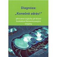 """Diagnóza: """"Konečně zdráv!"""": Převratné úspěchy při léčení kaskádově fermentovanými enzymy - Kniha"""