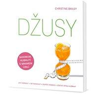 Džusy Jak hubnout, detoxikovat, zlepšit kondici, zůstat štíhlí a zdraví - Kniha
